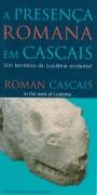 A presença romana em Cascais : um território da Lusitânia ocidental = Roman Cascais : in the west of Lusitania
